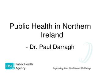 Public Health in Northern Ireland  - Dr. Paul Darragh