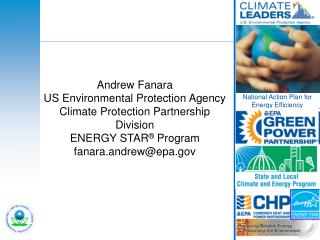 Andrew Fanara US Environmental Protection Agency Climate Protection Partnership Division ENERGY STAR  Program fanara.and