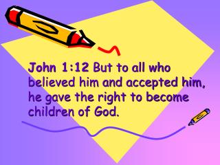 John 1:12  But to all who believed him and accepted him, he gave the right to become children of God.