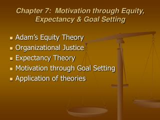 Chapter 7:  Motivation through Equity, Expectancy & Goal Setting
