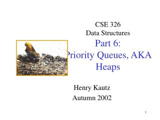 CSE 326  Data Structures Part 6: Priority Queues, AKA Heaps