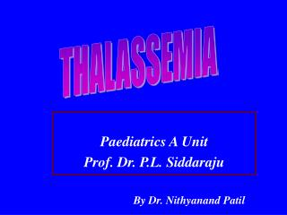 Paediatrics A Unit Prof. Dr. P.L. Siddaraju By Dr. Nithyanand Patil
