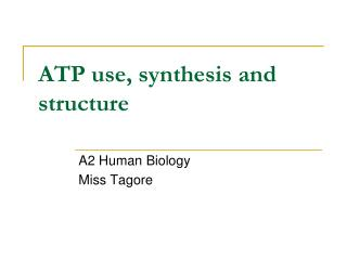 ATP use, synthesis and structure