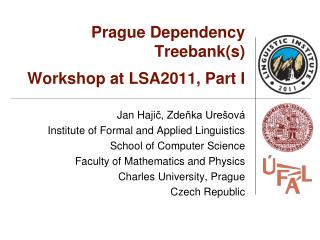 Prague Dependency Treebank(s) Workshop at LSA2011, Part I