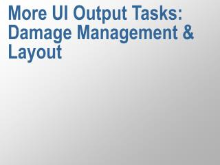 More UI Output Tasks:  Damage Management & Layout