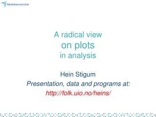 A radical view  on plots  in analysis