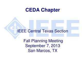 CEDA Chapter IEEE Central Texas Section  Fall Planning Meeting September 7, 2013  San Marcos, TX