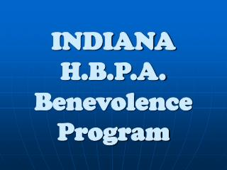 INDIANA H.B.P.A. Benevolence Program