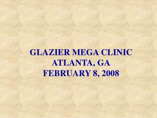 GLAZIER MEGA CLINIC ATLANTA, GA FEBRUARY 8, 2008