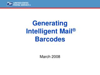 Generating  Intelligent Mail ®  Barcodes