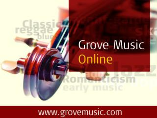 Welcome to  Grove Music Online