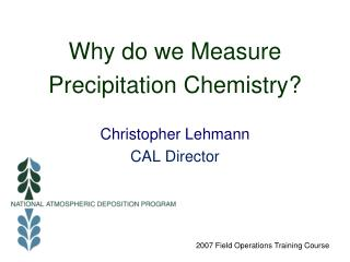Why do we Measure Precipitation Chemistry? Christopher Lehmann CAL Director