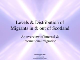 Levels & Distribution of Migrants in & out of Scotland