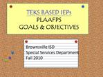 TEKS BASED IEPs PLAAFPS  GOALS  OBJECTIVES