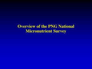 Overview of the PNG National Micronutrient Survey