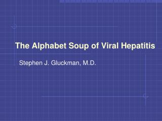 The Alphabet Soup of Viral Hepatitis