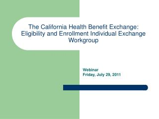 The California Health Benefit Exchange:  Eligibility and Enrollment Individual Exchange Workgroup
