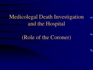 Medicolegal Death Investigation and the Hospital (Role of the Coroner)
