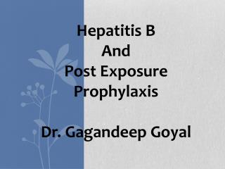 Hepatitis B  And Post Exposure Prophylaxis Dr.  Gagandeep Goyal