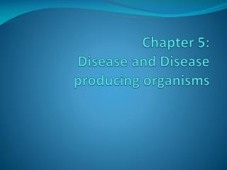 Chapter 5: Disease and Disease producing organisms