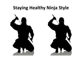 Staying Healthy Ninja Style