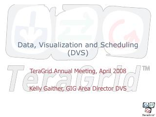 Data, Visualization and Scheduling (DVS)