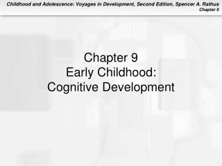 Chapter 9 Early Childhood:  Cognitive Development