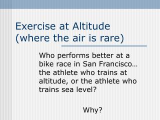 Exercise at Altitude (where the air is rare)