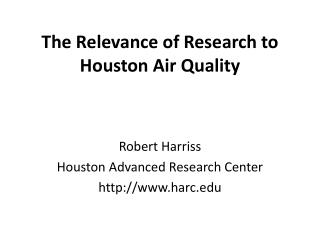 The Relevance of Research to Houston Air Quality