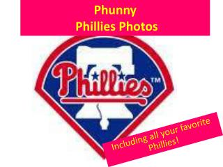 Phunny  Phillies Photos