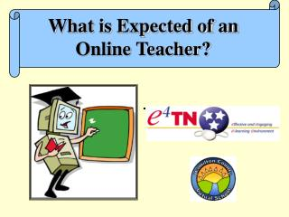 What is Expected of an  Online Teacher?