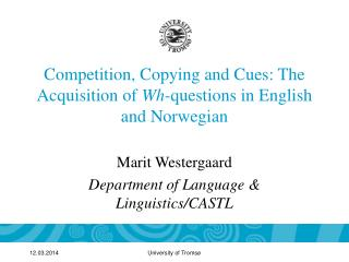 Competition, Copying and Cues: The Acquisition of  Wh -questions in English and Norwegian