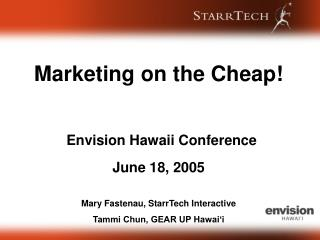 Marketing on the Cheap! Envision Hawaii Conference June 18, 2005