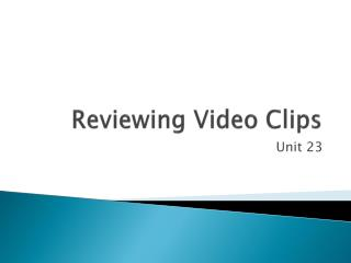 Reviewing Video Clips
