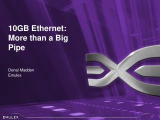 10GB Ethernet: More than a Big Pipe