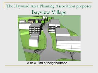 The Hayward Area Planning Association proposes  Bayview  Village