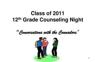 "Class of 2011  12 th  Grade Counseling Night "" Conversations with the Counselors"""