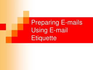 Preparing E-mails Using E-mail Etiquette