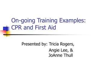 On-going Training Examples: CPR and First Aid
