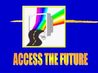 ACCESS THE FUTURE