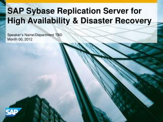 SAP Sybase Replication Server for High Availability & Disaster Recovery