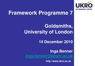 Framework Programme 7 Goldsmiths,  University of London 14 December 2010 Inga Benner inga.benner@bbsrc.ac.uk