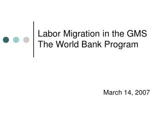 Labor  Migration in the GMS  The World Bank Program