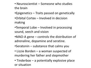 Neuroscientist – Someone who studies the brain Epigenetics – Traits passed on genetically