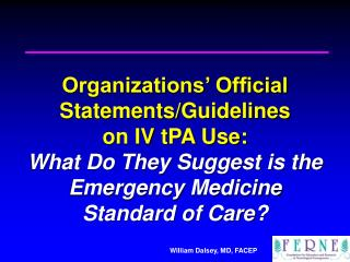 Organizations' Official Statements/Guidelines  on IV tPA Use:  What Do They Suggest is the Emergency Medicine  Standar