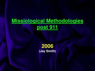 Missiological Methodologies  post 911 2006 (Jay Smith)