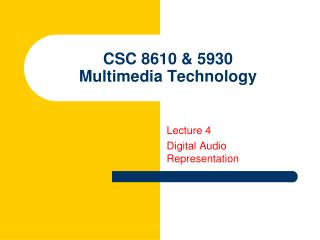 CSC 8610 & 5930 Multimedia Technology