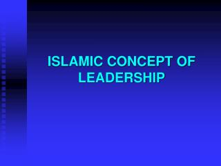 ISLAMIC CONCEPT OF LEADERSHIP