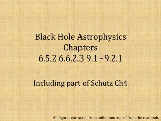 Black Hole Astrophysics Chapters 6.5.2 6.6.2.3 9.1~9.2.1
