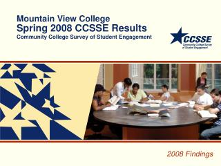 Mountain View College Spring 2008 CCSSE Results Community College Survey of Student Engagement